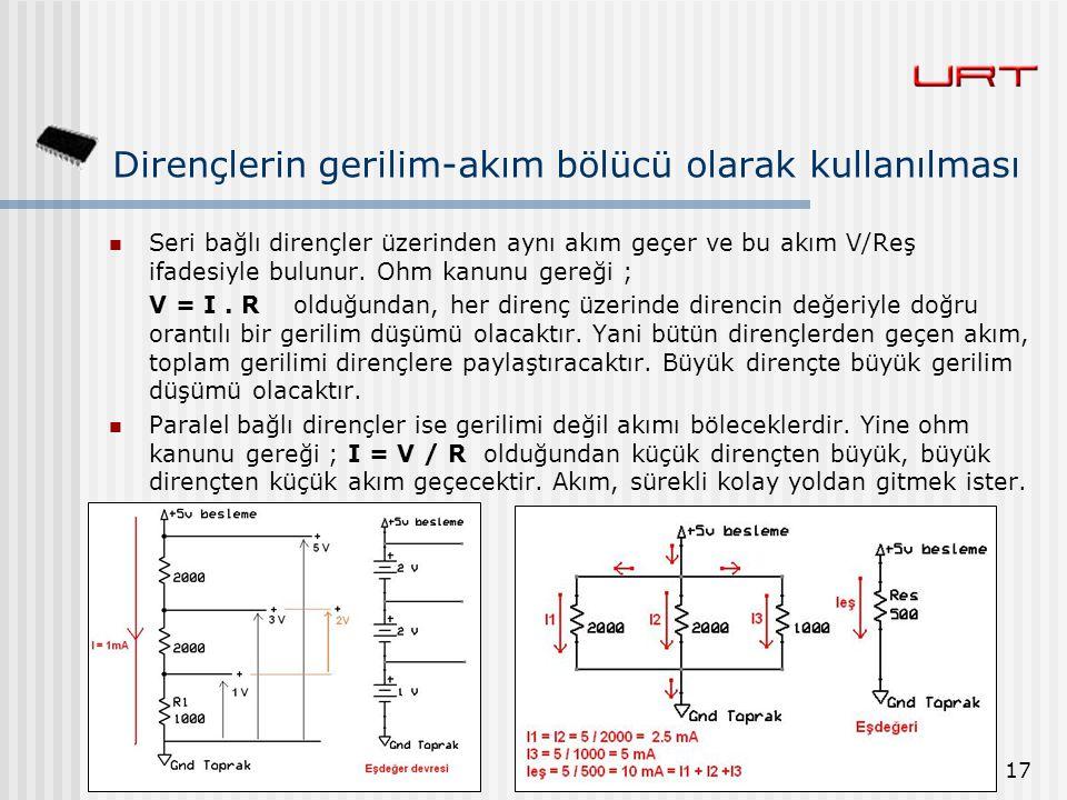 17 Dirençlerin gerilim-akım bölücü olarak kullanılması Seri bağlı dirençler üzerinden aynı akım geçer ve bu akım V/Reş ifadesiyle bulunur. Ohm kanunu