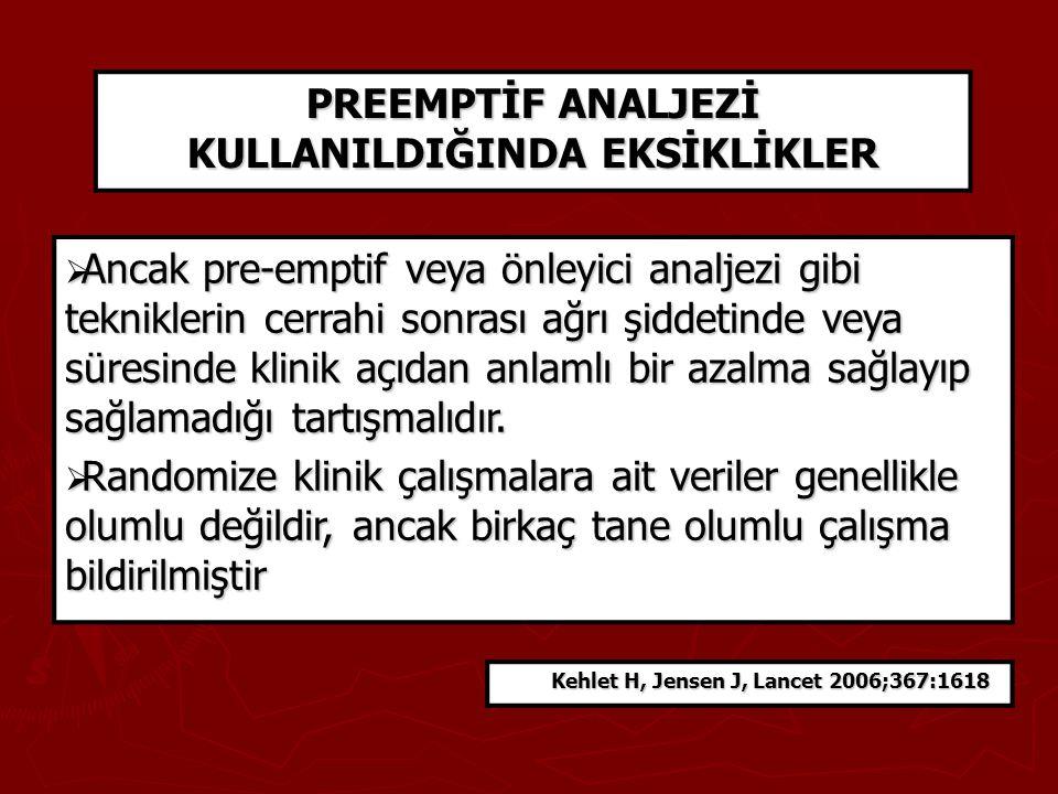 PREEMPTİF ANALJEZİ KULLANILDIĞINDA EKSİKLİKLER Kehlet H, Jensen J, Lancet 2006;367:1618  Ancak pre-emptif veya önleyici analjezi gibi tekniklerin cer