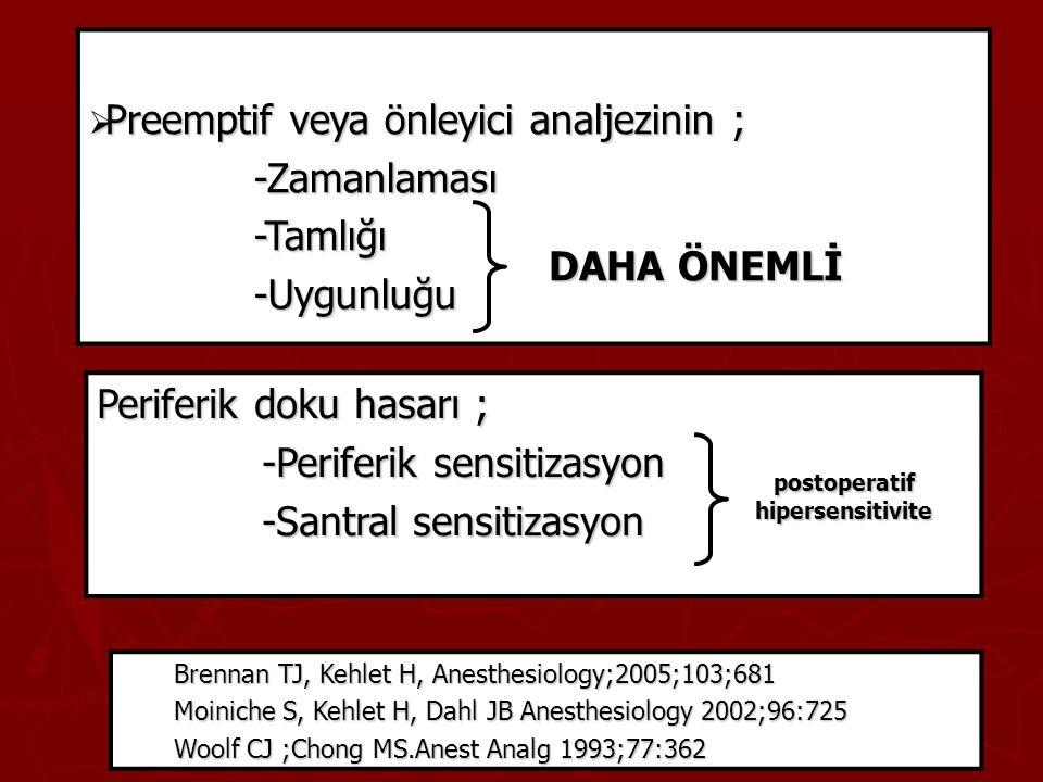  Preemptif veya önleyici analjezinin ; -Zamanlaması -Zamanlaması -Tamlığı -Tamlığı -Uygunluğu -Uygunluğu Brennan TJ, Kehlet H, Anesthesiology;2005;10