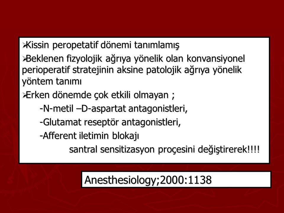  Kissin peropetatif dönemi tanımlamış  Beklenen fizyolojik ağrıya yönelik olan konvansiyonel perioperatif stratejinin aksine patolojik ağrıya yöneli