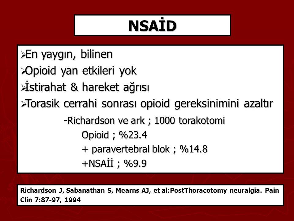 NSAİD  En yaygın, bilinen  Opioid yan etkileri yok  İstirahat & hareket ağrısı  Torasik cerrahi sonrası opioid gereksinimini azaltır - Richardson