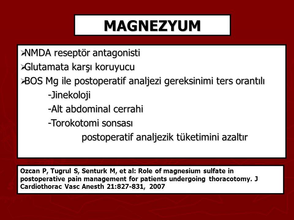 MAGNEZYUM  NMDA reseptör antagonisti  Glutamata karşı koruyucu  BOS Mg ile postoperatif analjezi gereksinimi ters orantılı -Jinekoloji -Jinekoloji