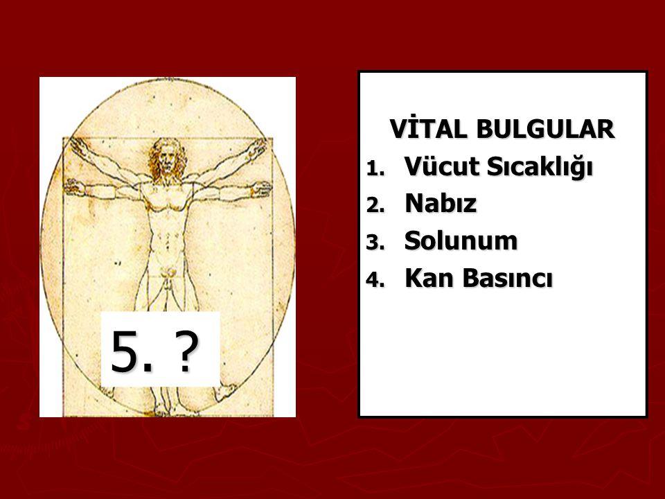 VİTAL BULGULAR 1. Vücut Sıcaklığı 2. Nabız 3. Solunum 4. Kan Basıncı 5. ?
