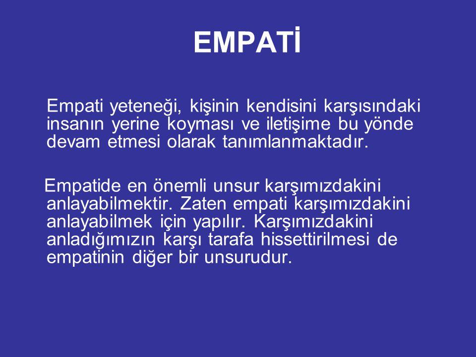 EMPATİ Empati yeteneği, kişinin kendisini karşısındaki insanın yerine koyması ve iletişime bu yönde devam etmesi olarak tanımlanmaktadır. Empatide en