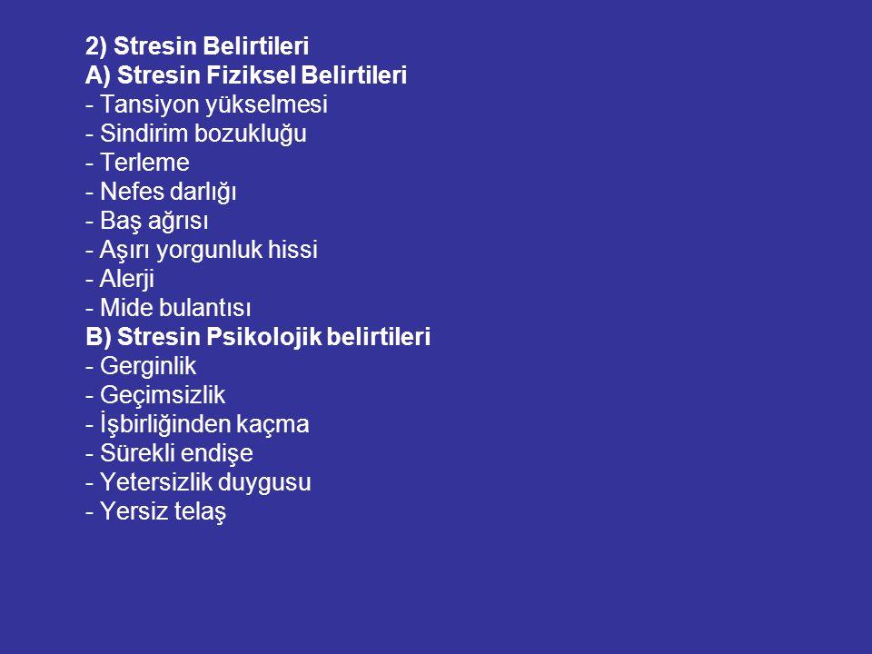 2) Stresin Belirtileri A) Stresin Fiziksel Belirtileri - Tansiyon yükselmesi - Sindirim bozukluğu - Terleme - Nefes darlığı - Baş ağrısı - Aşırı yorgu