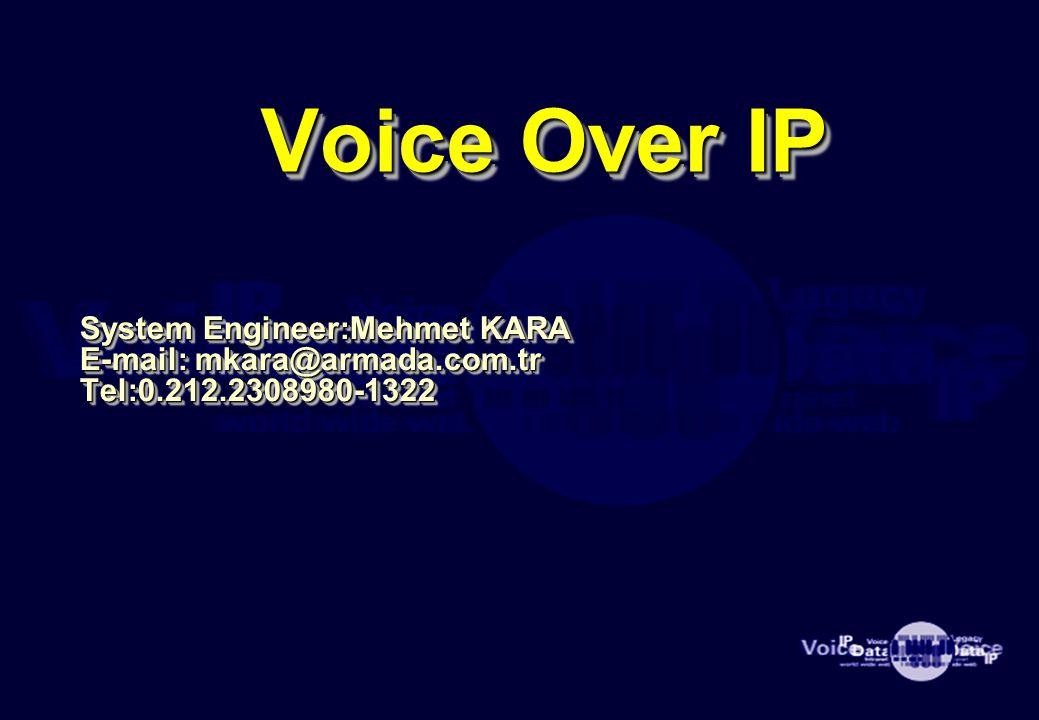 Voice Over IP System Engineer:Mehmet KARA E-mail: mkara@armada.com.tr Tel:0.212.2308980-1322 System Engineer:Mehmet KARA E-mail: mkara@armada.com.tr Tel:0.212.2308980-1322