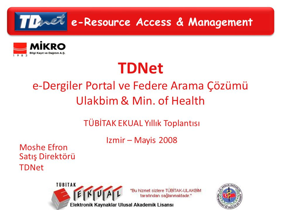 e-Resource Access & Management TDNet e-Dergiler Portal ve Federe Arama Çözümü Ulakbim & Min.