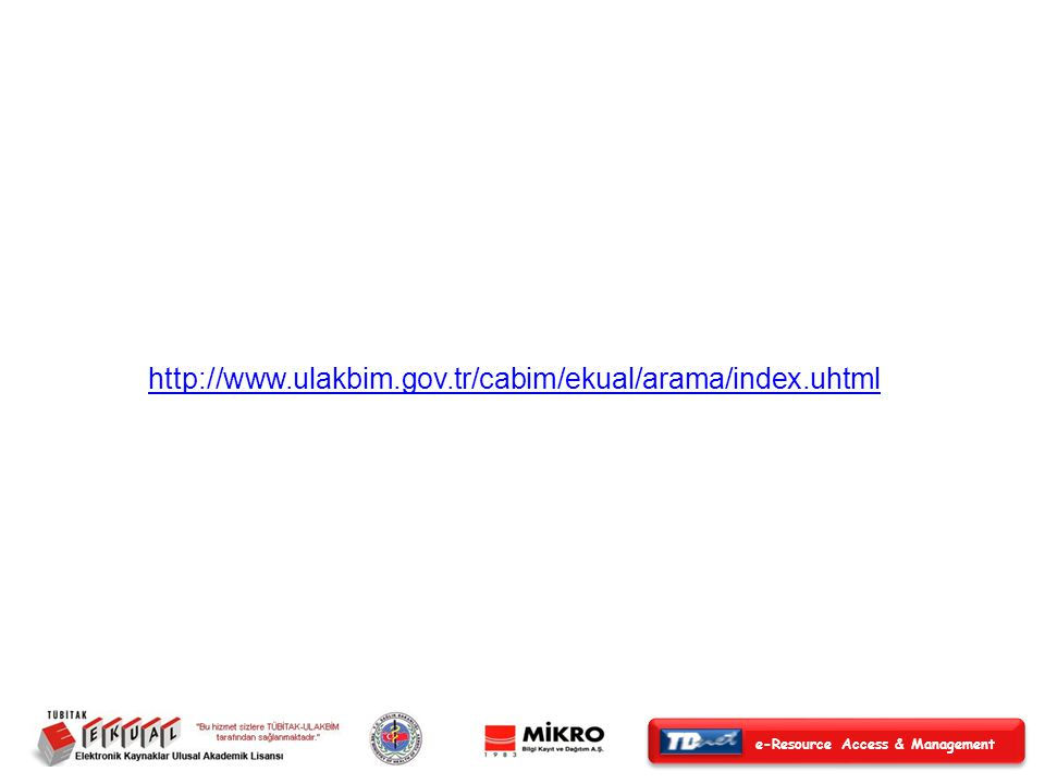 e-Resource Access & Management http://www.ulakbim.gov.tr/cabim/ekual/arama/index.uhtml