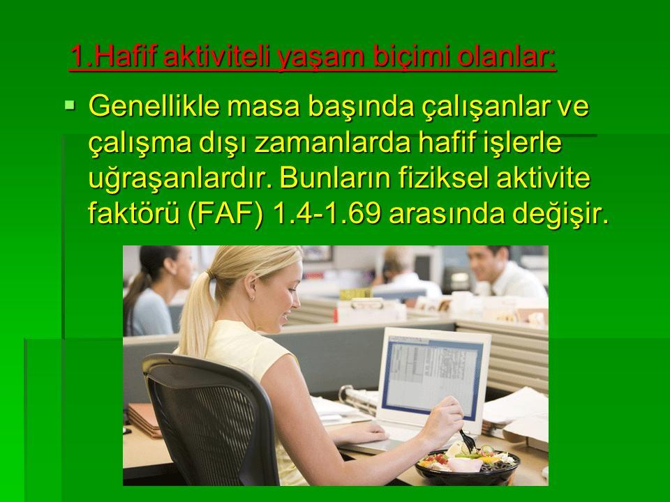 GGGGenellikle masa başında çalışanlar ve çalışma dışı zamanlarda hafif işlerle uğraşanlardır. Bunların fiziksel aktivite faktörü (FAF) 1.4-1.69 ar