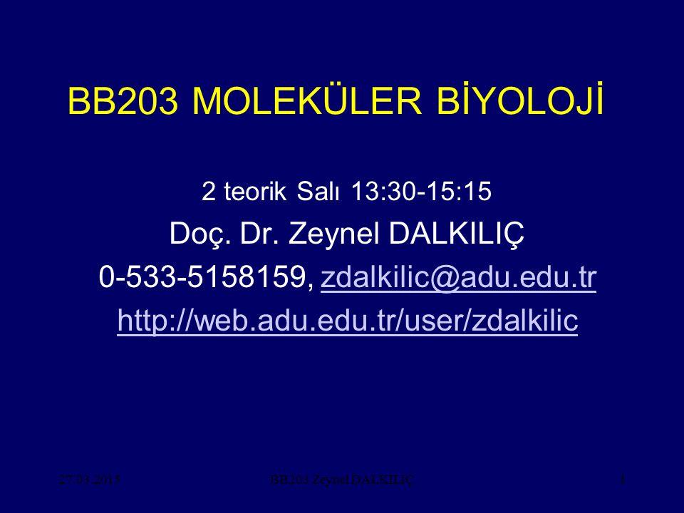 27.03.20151 BB203 MOLEKÜLER BİYOLOJİ 2 teorik Salı 13:30-15:15 Doç. Dr. Zeynel DALKILIÇ 0-533-5158159, zdalkilic@adu.edu.trzdalkilic@adu.edu.tr http:/