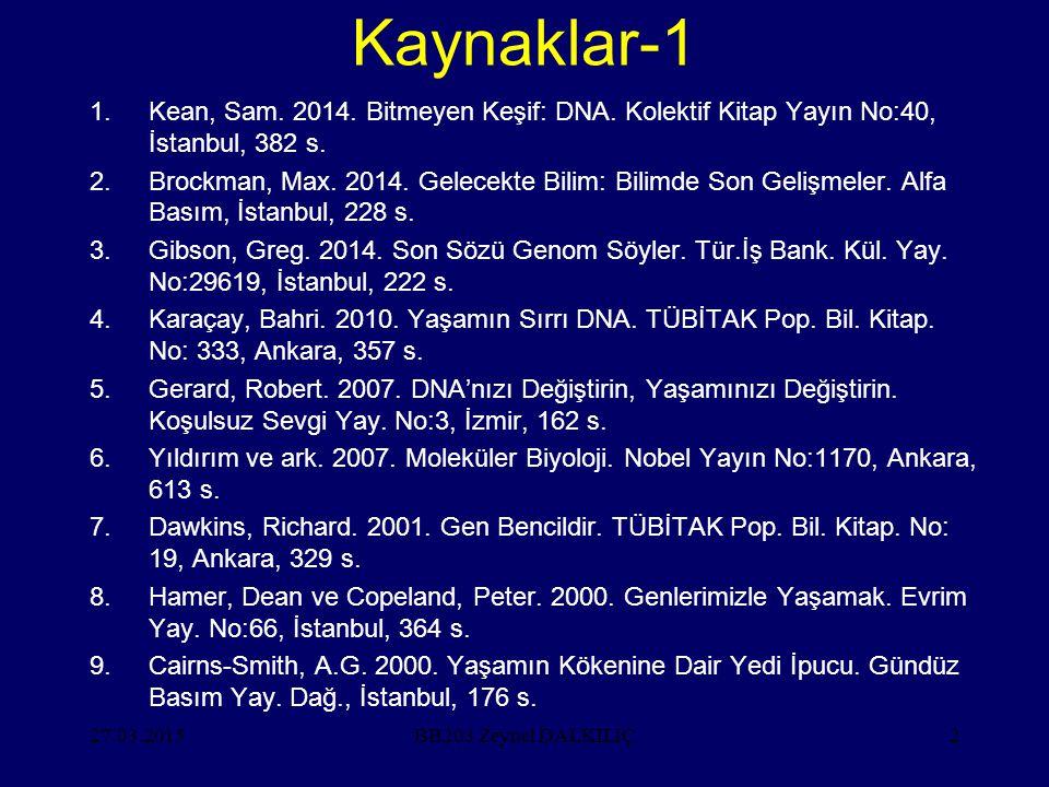 27.03.20152 Kaynaklar-1 1.Kean, Sam. 2014. Bitmeyen Keşif: DNA. Kolektif Kitap Yayın No:40, İstanbul, 382 s. 2.Brockman, Max. 2014. Gelecekte Bilim: B