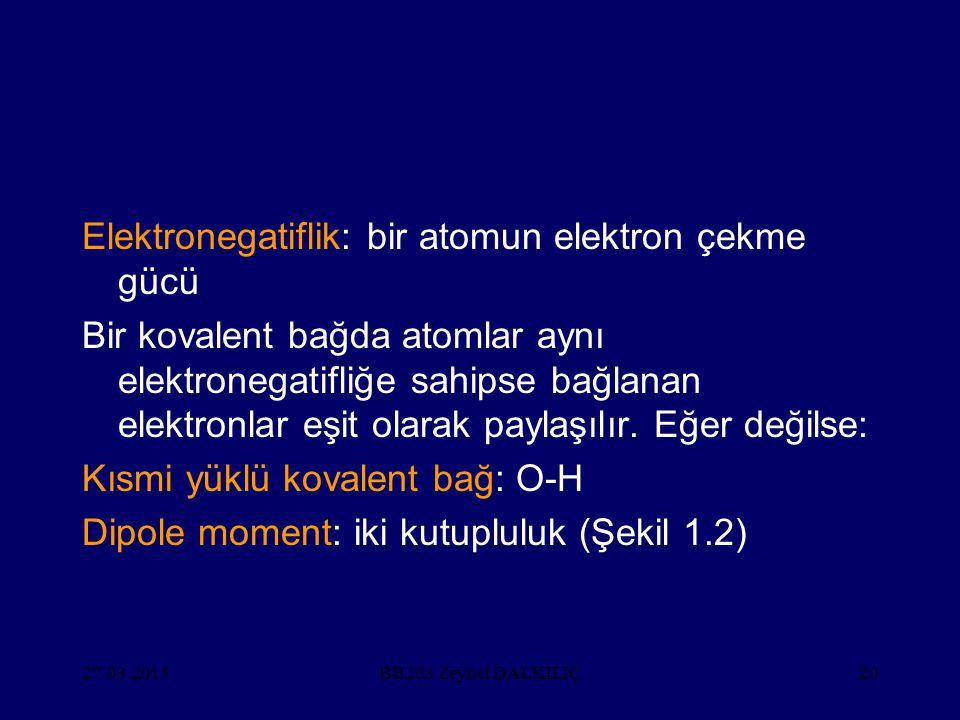 27.03.201520 Elektronegatiflik: bir atomun elektron çekme gücü Bir kovalent bağda atomlar aynı elektronegatifliğe sahipse bağlanan elektronlar eşit olarak paylaşılır.