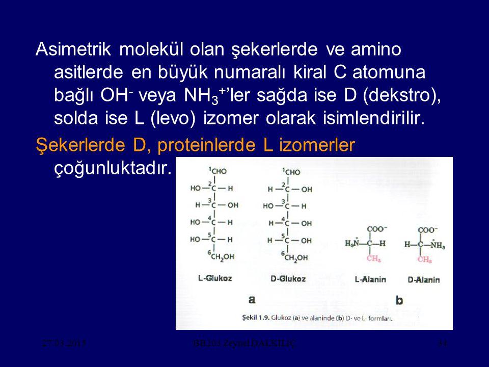 27.03.201534 Asimetrik molekül olan şekerlerde ve amino asitlerde en büyük numaralı kiral C atomuna bağlı OH - veya NH 3 + 'ler sağda ise D (dekstro),