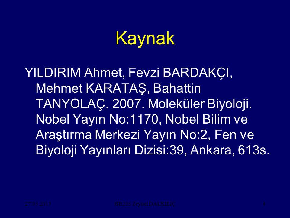 27.03.20154 Kaynak YILDIRIM Ahmet, Fevzi BARDAKÇI, Mehmet KARATAŞ, Bahattin TANYOLAÇ. 2007. Moleküler Biyoloji. Nobel Yayın No:1170, Nobel Bilim ve Ar