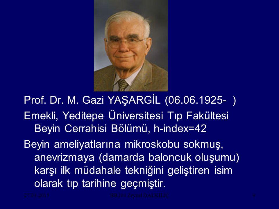 27.03.20159 Prof. Dr. M. Gazi YAŞARGİL (06.06.1925- ) Emekli, Yeditepe Üniversitesi Tıp Fakültesi Beyin Cerrahisi Bölümü, h-index=42 Beyin ameliyatlar