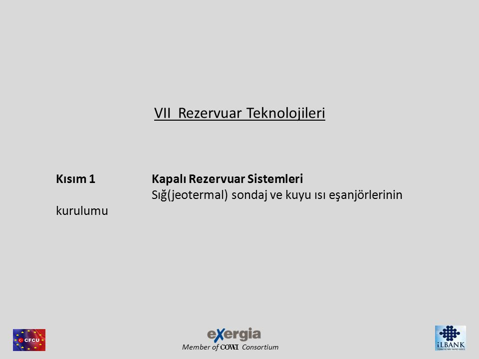 Member of Consortium This project is co-financed by the European Union and the Republic of Turkey Hidrotermal Kuyu / Rezervuar Teknolojisi