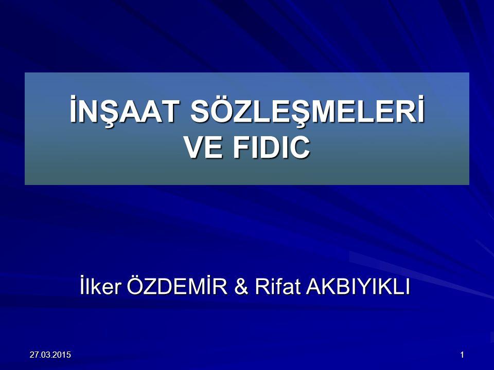 İNŞAAT SÖZLEŞMELERİ VE FIDIC İlker ÖZDEMİR & Rifat AKBIYIKLI 27.03.20151