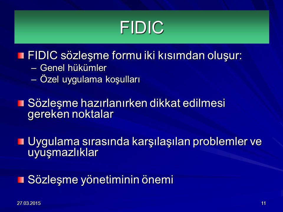 FIDIC sözleşme formu iki kısımdan oluşur: –Genel hükümler –Özel uygulama koşulları Sözleşme hazırlanırken dikkat edilmesi gereken noktalar Uygulama sırasında karşılaşılan problemler ve uyuşmazlıklar Sözleşme yönetiminin önemi FIDIC 27.03.201511
