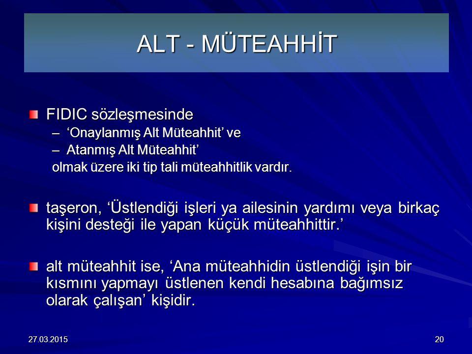 ALT - MÜTEAHHİT FIDIC sözleşmesinde –'Onaylanmış Alt Müteahhit' ve –Atanmış Alt Müteahhit' olmak üzere iki tip tali müteahhitlik vardır.