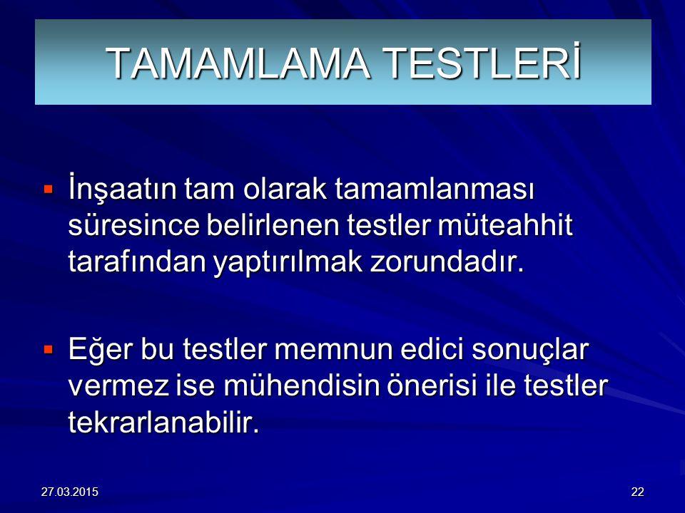 TAMAMLAMA TESTLERİ  İnşaatın tam olarak tamamlanması süresince belirlenen testler müteahhit tarafından yaptırılmak zorundadır.