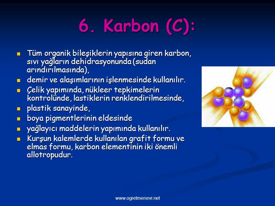 www.ogretmenevi.net 6. Karbon (C): Tüm organik bileşiklerin yapısına giren karbon, sıvı yağların dehidrasyonunda (sudan arındırılmasında), Tüm organik