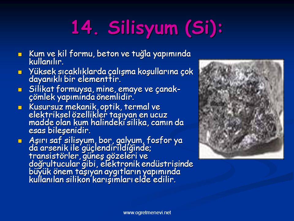 www.ogretmenevi.net 14. Silisyum (Si): Kum ve kil formu, beton ve tuğla yapımında kullanılır. Kum ve kil formu, beton ve tuğla yapımında kullanılır. Y
