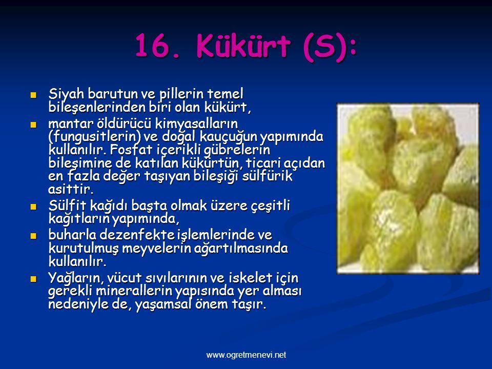 www.ogretmenevi.net 16. Kükürt (S): Siyah barutun ve pillerin temel bileşenlerinden biri olan kükürt, Siyah barutun ve pillerin temel bileşenlerinden