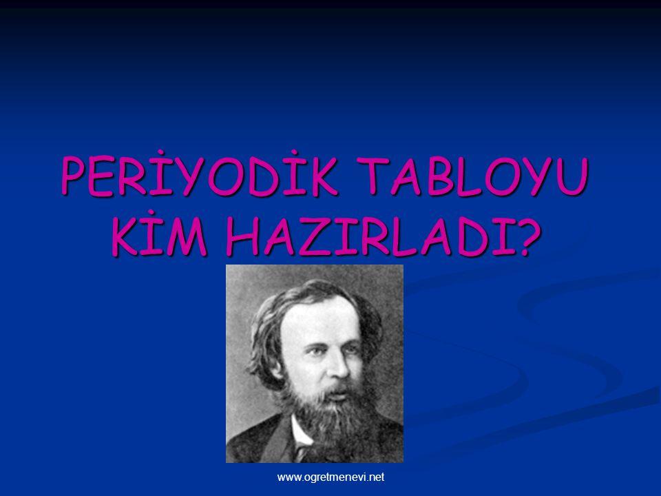 www.ogretmenevi.net PERİYODİK TABLOYU KİM HAZIRLADI?