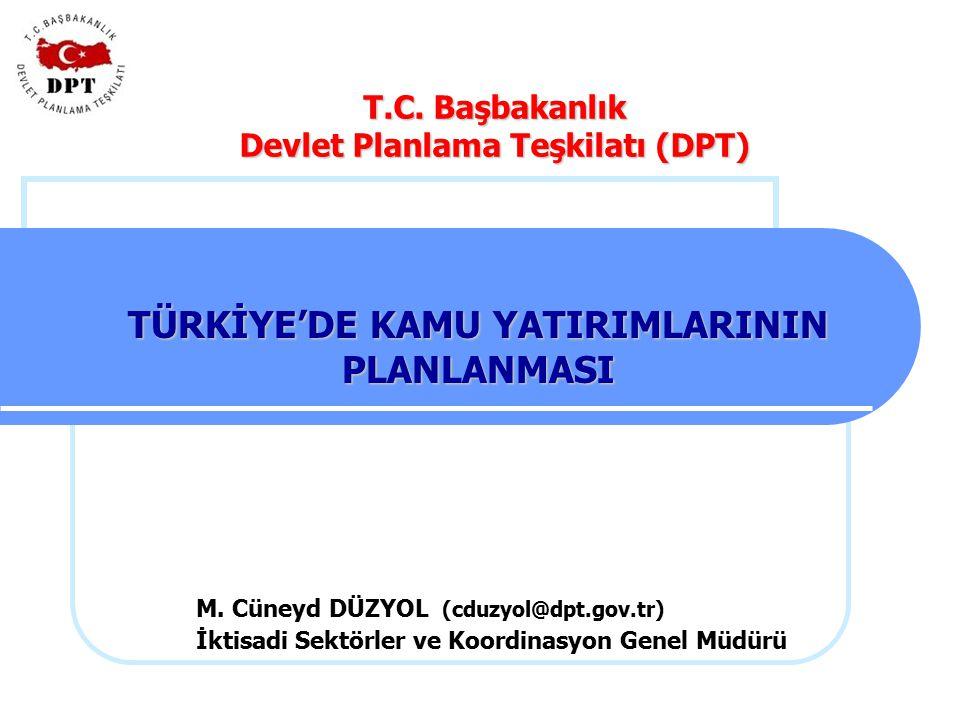 29 Şubat 2008 TÜRKİYE'DE KAMU YATIRIMLARININ PLANLANMASI T.C. Başbakanlık Devlet Planlama Teşkilatı (DPT) M. Cüneyd DÜZYOL (cduzyol@dpt.gov.tr) İktisa