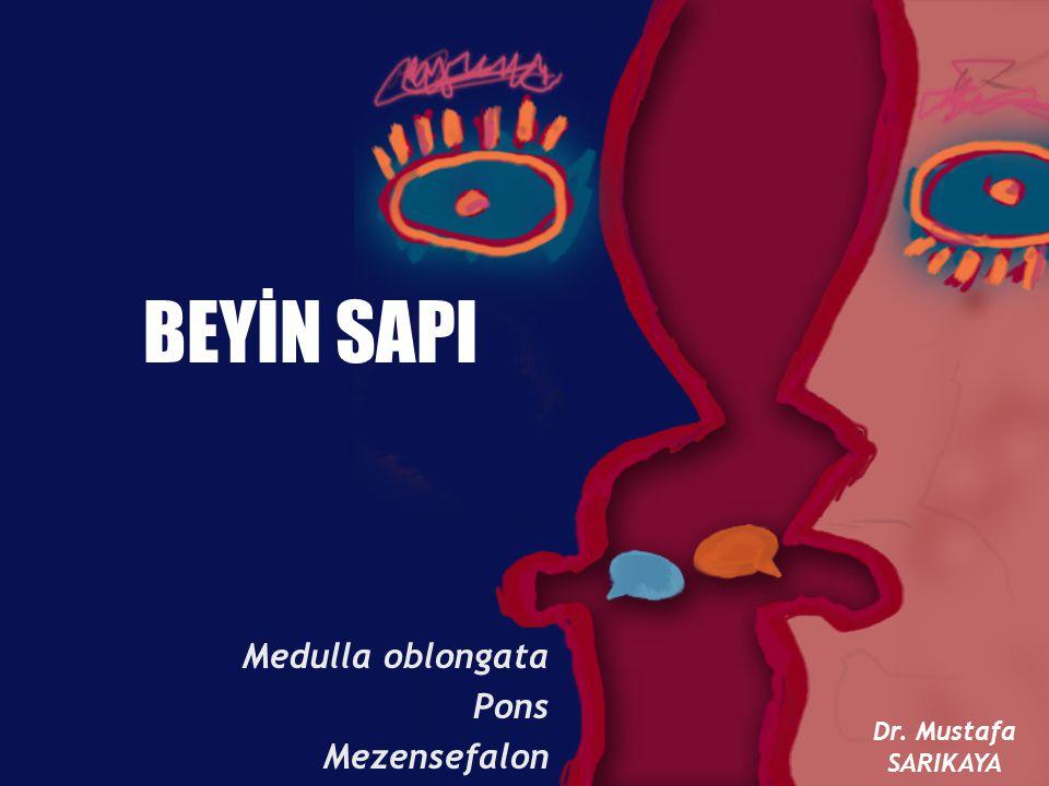 BEYİN SAPI Medulla oblongata Pons Mezensefalon Dr. Mustafa SARIKAYA