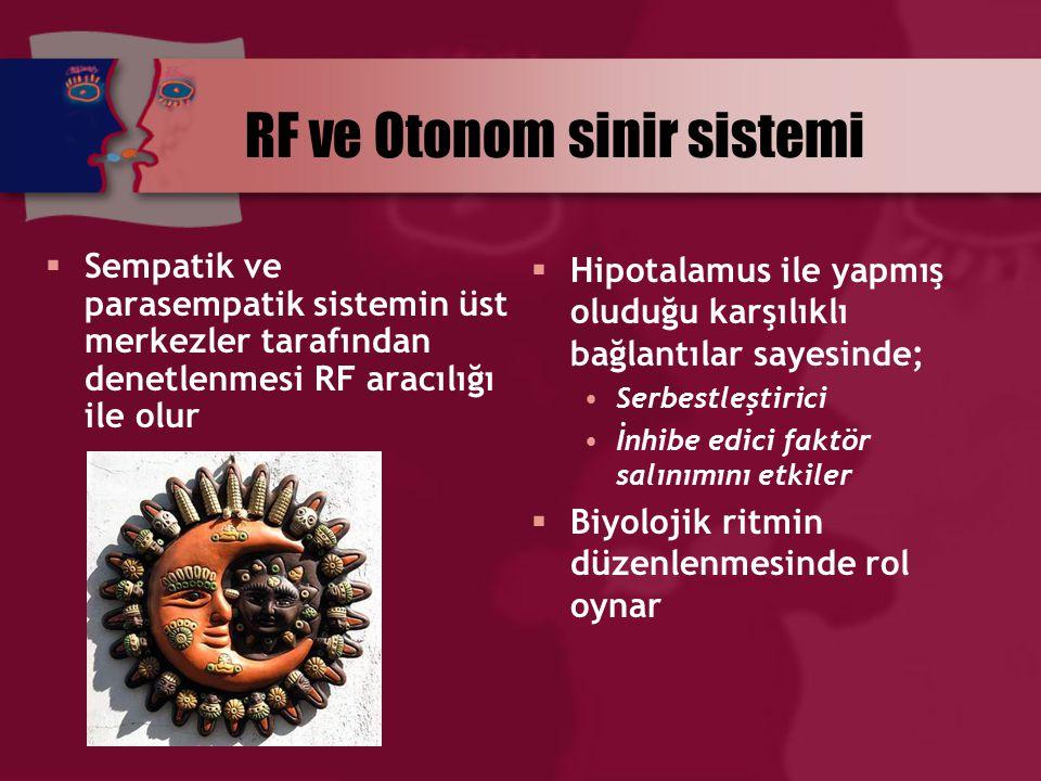 RF ve Otonom sinir sistemi  Sempatik ve parasempatik sistemin üst merkezler tarafından denetlenmesi RF aracılığı ile olur  Hipotalamus ile yapmış ol