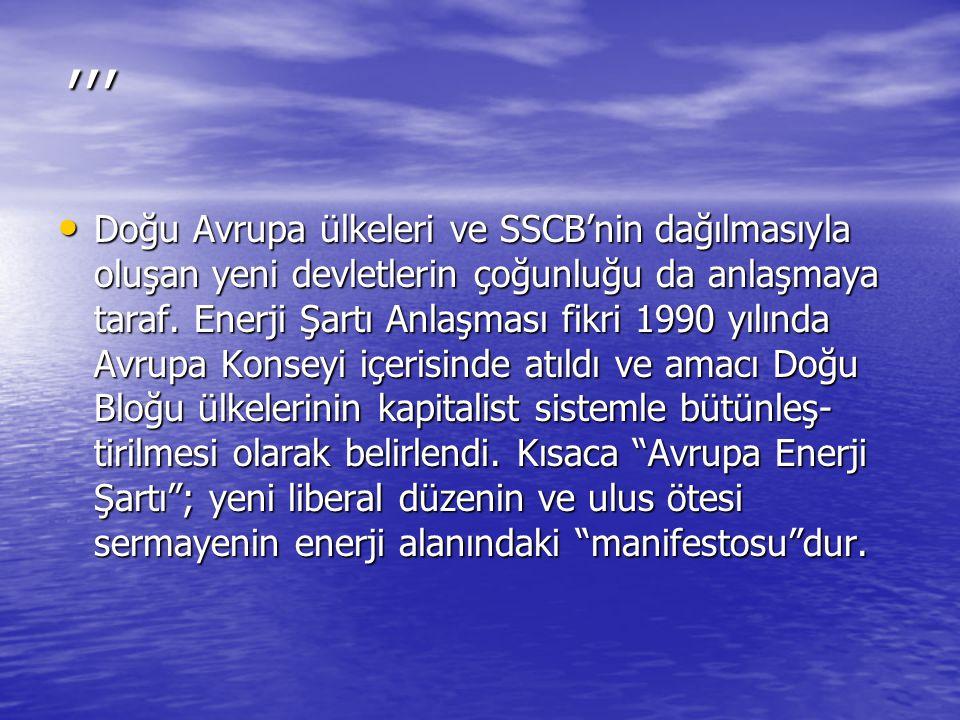 ,,, Doğu Avrupa ülkeleri ve SSCB'nin dağılmasıyla oluşan yeni devletlerin çoğunluğu da anlaşmaya taraf. Enerji Şartı Anlaşması fikri 1990 yılında Avru