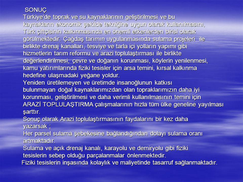 SONUÇ SONUÇ Türkiye'de toprak ve su kaynaklarının geliştirilmesi ve bu Türkiye'de toprak ve su kaynaklarının geliştirilmesi ve bu kaynakların ekonomik