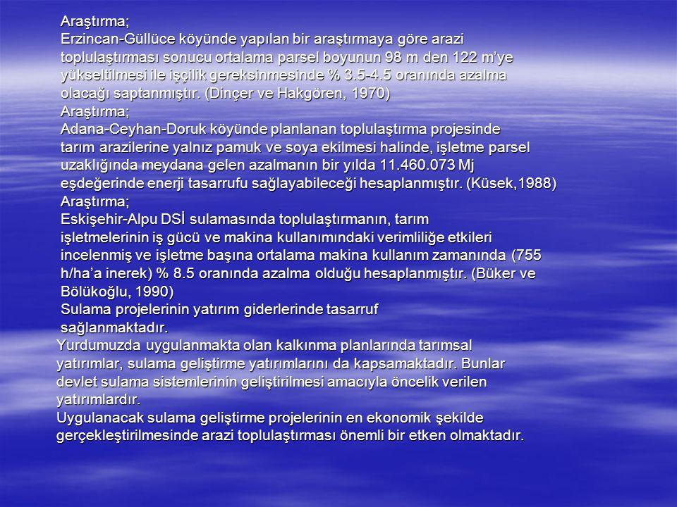 Araştırma; Araştırma; Erzincan-Güllüce köyünde yapılan bir araştırmaya göre arazi Erzincan-Güllüce köyünde yapılan bir araştırmaya göre arazi toplulaştırması sonucu ortalama parsel boyunun 98 m den 122 m'ye toplulaştırması sonucu ortalama parsel boyunun 98 m den 122 m'ye yükseltilmesi ile işçilik gereksinmesinde % 3.5-4.5 oranında azalma yükseltilmesi ile işçilik gereksinmesinde % 3.5-4.5 oranında azalma olacağı saptanmıştır.