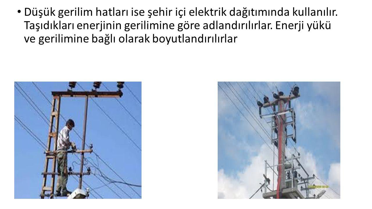 Düşük gerilim hatları ise şehir içi elektrik dağıtımında kullanılır. Taşıdıkları enerjinin gerilimine göre adlandırılırlar. Enerji yükü ve gerilimine