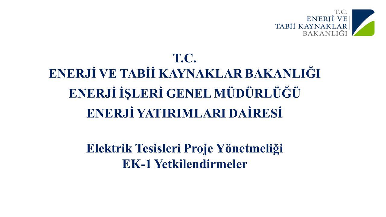 T.C. ENERJİ VE TABİİ KAYNAKLAR BAKANLIĞI ENERJİ İŞLERİ GENEL MÜDÜRLÜĞÜ ENERJİ YATIRIMLARI DAİRESİ Elektrik Tesisleri Proje Yönetmeliği EK-1 Yetkilendi
