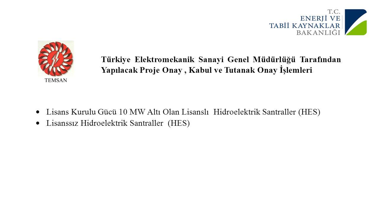 Türkiye Elektromekanik Sanayi Genel Müdürlüğü Tarafından Yapılacak Proje Onay, Kabul ve Tutanak Onay İşlemleri  Lisans Kurulu Gücü 10 MW Altı Olan Li
