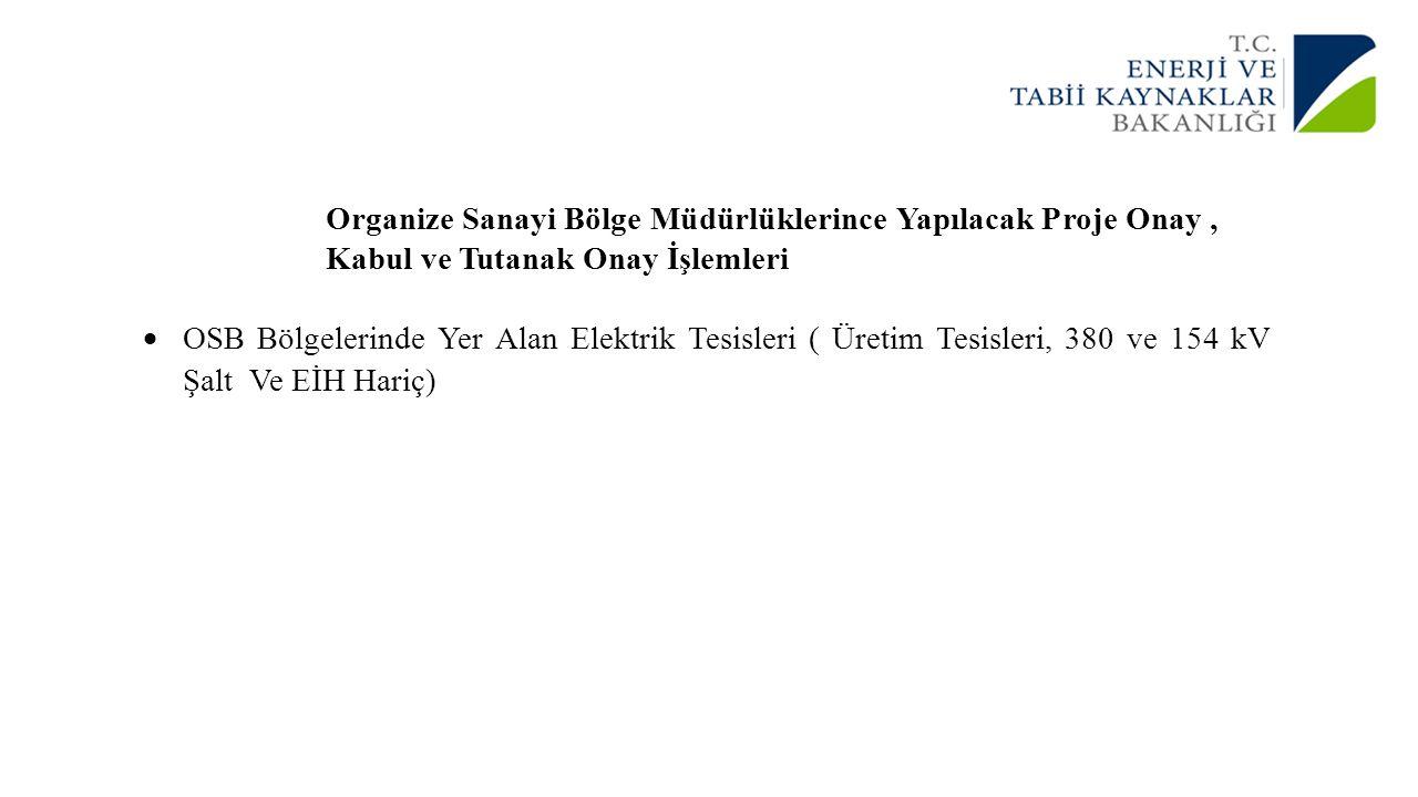Organize Sanayi Bölge Müdürlüklerince Yapılacak Proje Onay, Kabul ve Tutanak Onay İşlemleri  OSB Bölgelerinde Yer Alan Elektrik Tesisleri ( Üretim Te