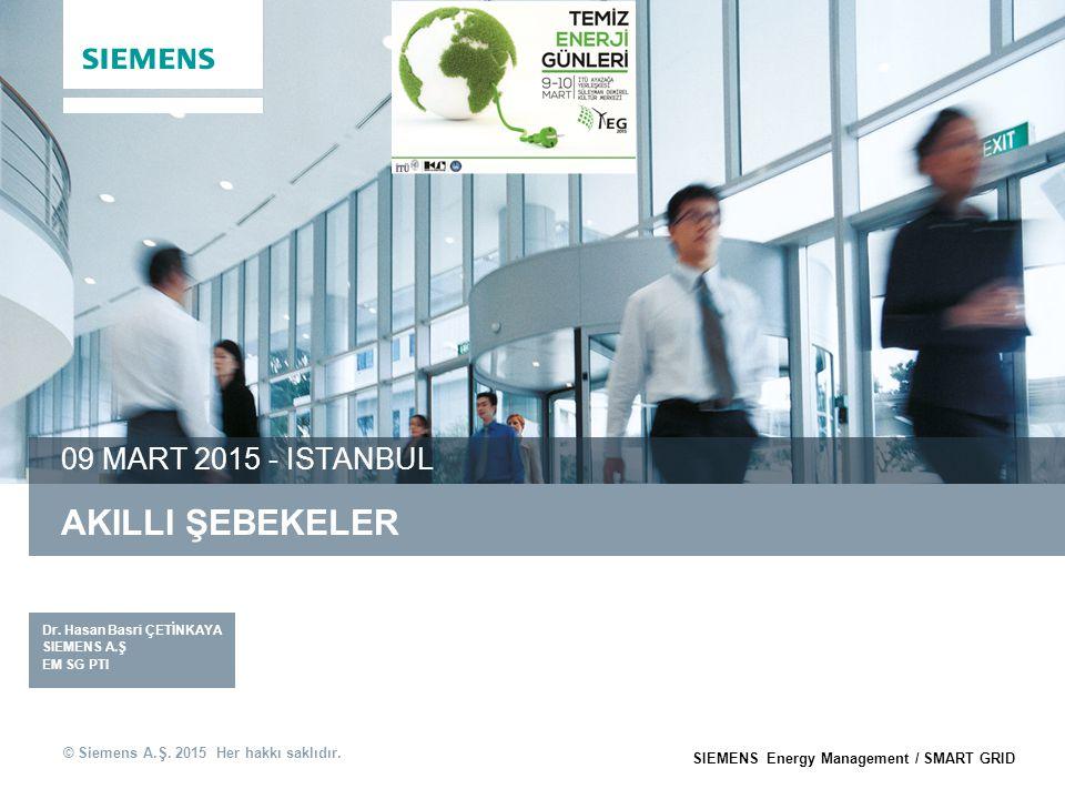 © Siemens A.Ş. 2015 Her hakkı saklıdır. SIEMENS Energy Management / SMART GRID AKILLI ŞEBEKELER 09 MART 2015 - ISTANBUL. Dr. Hasan Basri ÇETİNKAYA SIE