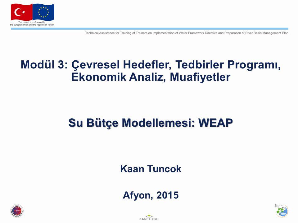 Modül 3: Çevresel Hedefler, Tedbirler Programı, Ekonomik Analiz, Muafiyetler Su Bütçe Modellemesi: WEAP Kaan Tuncok Afyon, 2015