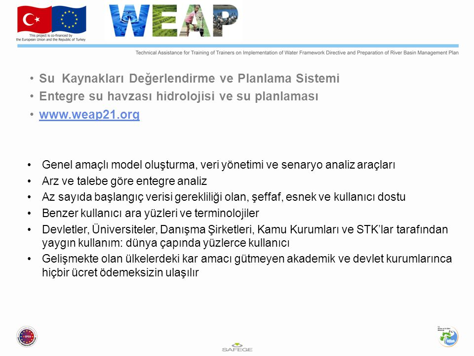 Su Kaynakları Değerlendirme ve Planlama Sistemi Entegre su havzası hidrolojisi ve su planlaması www.weap21.org Genel amaçlı model oluşturma, veri yöne