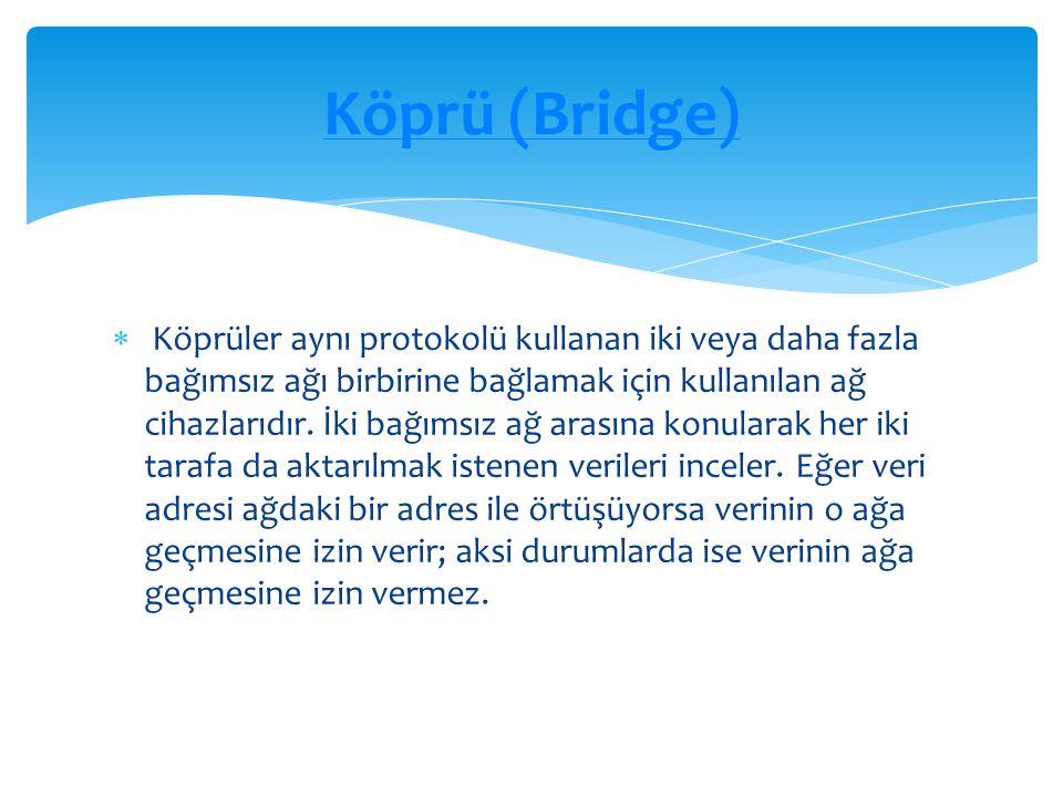  Köprüler aynı protokolü kullanan iki veya daha fazla bağımsız ağı birbirine bağlamak için kullanılan ağ cihazlarıdır.