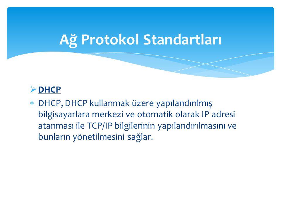  DHCP  DHCP, DHCP kullanmak üzere yapılandırılmış bilgisayarlara merkezi ve otomatik olarak IP adresi atanması ile TCP/IP bilgilerinin yapılandırılmasını ve bunların yönetilmesini sağlar.