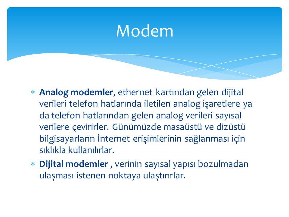  Analog modemler, ethernet kartından gelen dijital verileri telefon hatlarında iletilen analog işaretlere ya da telefon hatlarından gelen analog verileri sayısal verilere çevirirler.