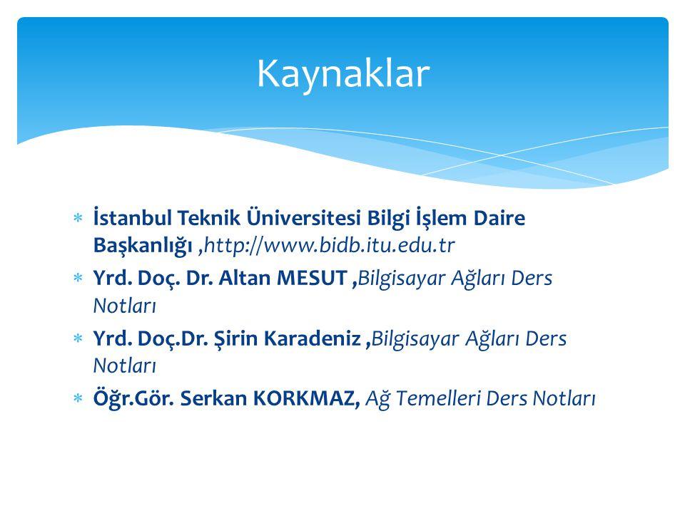  İstanbul Teknik Üniversitesi Bilgi İşlem Daire Başkanlığı,http://www.bidb.itu.edu.tr  Yrd. Doç. Dr. Altan MESUT,Bilgisayar Ağları Ders Notları  Yr