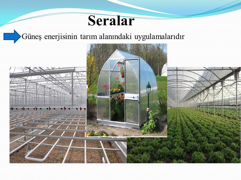 Seralar Güneş enerjisinin tarım alanındaki uygulamalarıdır