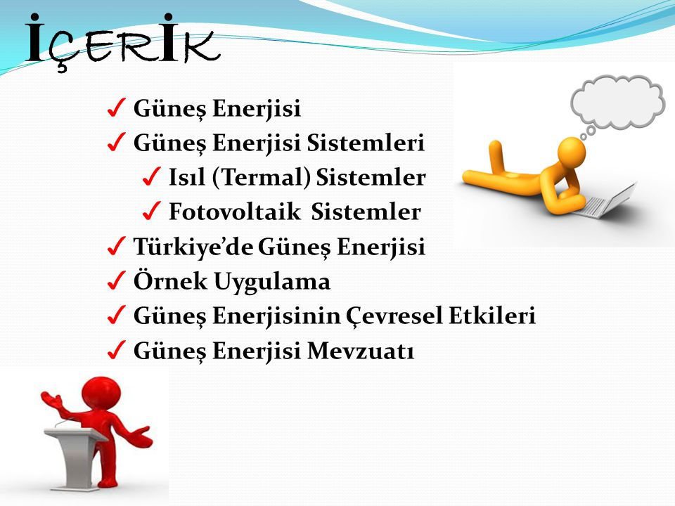 İ ÇER İ K ✓ Güneş Enerjisi ✓ Güneş Enerjisi Sistemleri ✓ Isıl (Termal) Sistemler ✓ Fotovoltaik Sistemler ✓ Türkiye'de Güneş Enerjisi ✓ Örnek Uygulama