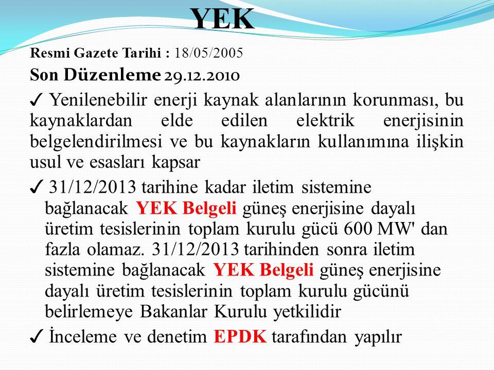 YEK Resmi Gazete Tarihi : 18/05/2005 Son Düzenleme 29.12.2010 ✓ Yenilenebilir enerji kaynak alanlarının korunması, bu kaynaklardan elde edilen elektri