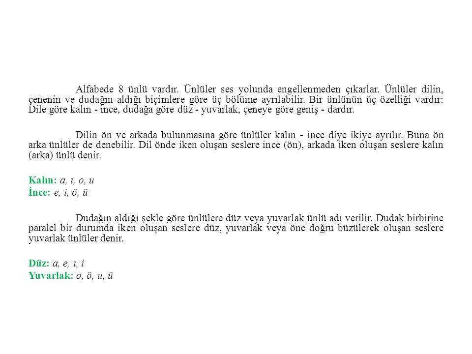Alfabede 8 ünlü vardır.Ünlüler ses yolunda engellenmeden çıkarlar.