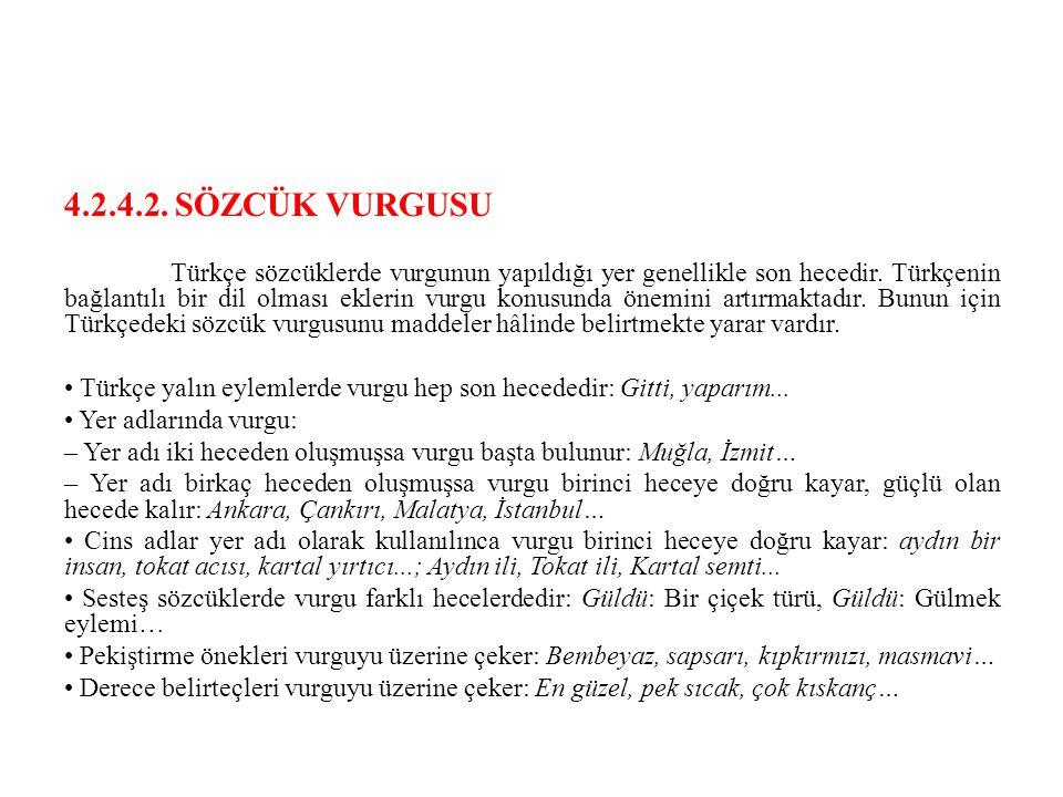 4.2.4.2.SÖZCÜK VURGUSU Türkçe sözcüklerde vurgunun yapıldığı yer genellikle son hecedir.